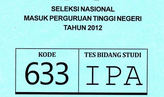Download Soal SNMPTN 2012 Tes Bidang Studi IPA Saintek Kode 633
