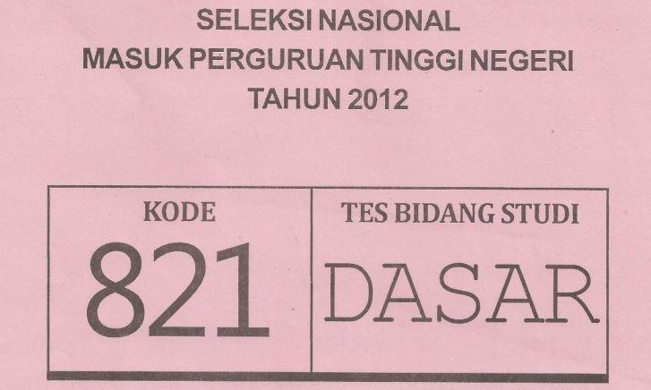 Download Soal SNMPTN 2012 Tes Bidang Studi Dasar Kode 821